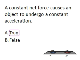 A constant net force causes an object to undergo a constant