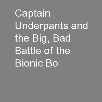 Captain Underpants and the Big, Bad Battle of the Bionic Bo