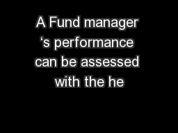 A Fund manager 's performance can be assessed with the he
