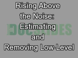 Rising Above the Noise:  Estimating and Removing Low-Level PowerPoint PPT Presentation