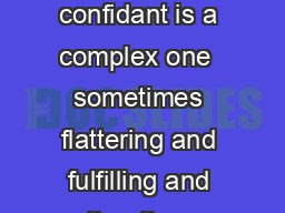 The Complex Role of a Confidant The role of a confidant is a complex one  sometimes flattering and fulfilling and other times challenging and exhausting