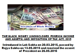 THE BLACK MONEY (UNDISCLOSED FOREIGN INCOME AND ASSETS) AND PowerPoint PPT Presentation