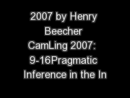 2007 by Henry Beecher CamLing 2007:  9-16Pragmatic Inference in the In