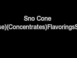 Sno Cone Syrups(Ready to Use)(Concentrates)FlavoringsSlushesCODEDescri