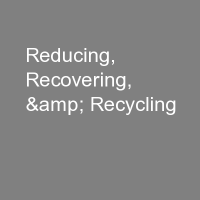 Reducing, Recovering, & Recycling