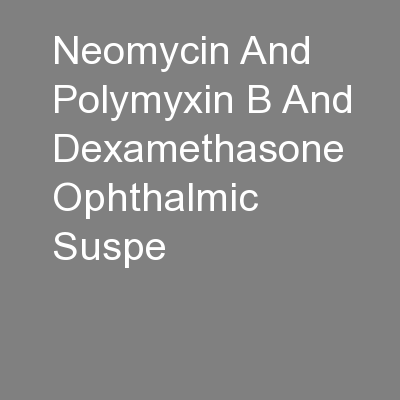 Neomycin And Polymyxin B And Dexamethasone Ophthalmic Suspe