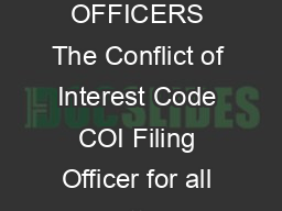 CONFLICT OF INTEREST CODE University of California  FILING OFFICERS The Conflict of Interest Code COI Filing Officer for all matters dealing with this Code except for the Academic Decision Regulatio