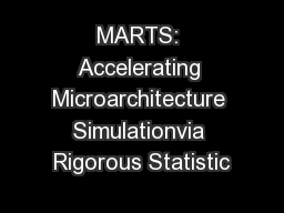 MARTS: Accelerating Microarchitecture Simulationvia Rigorous Statistic PowerPoint PPT Presentation