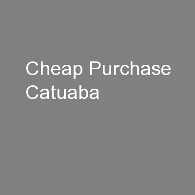 Cheap Purchase Catuaba PowerPoint PPT Presentation