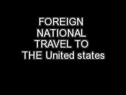 FOREIGN NATIONAL TRAVEL TO THE United states