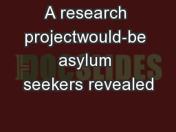 A research projectwould-be asylum seekers revealed