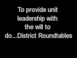 To provide unit leadership with the will to do...District Roundtables