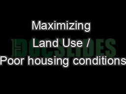 Maximizing Land Use / Poor housing conditions