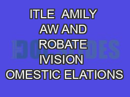 ITLE  AMILY AW AND ROBATE IVISION  OMESTIC ELATIONS