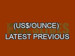 (US$/OUNCE) LATEST PREVIOUS