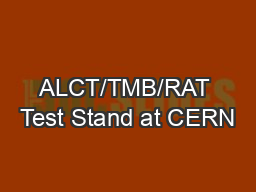 ALCT/TMB/RAT Test Stand at CERN PowerPoint PPT Presentation