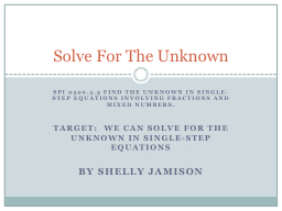 SPI 0506.3.3 Find the unknown in single-step equations invo