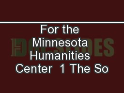 ________________________ For the Minnesota Humanities Center  1 The So PowerPoint PPT Presentation