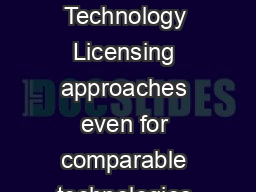 March   In the Public Interest Nine Points to Consider in Licensing University Technology Licensing approaches even for comparable technologies can vary considerably from case to case and from instit