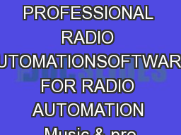 PROFESSIONAL RADIO AUTOMATIONSOFTWARE FOR RADIO AUTOMATION Music & pro