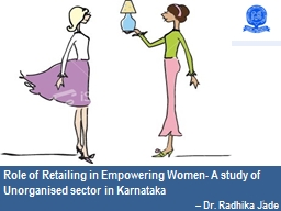 Role of Retailing in Empowering Women- A study of Unorganis
