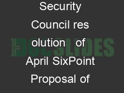 As annexed to Security Council res olution   of  April SixPoint Proposal of the  PowerPoint PPT Presentation
