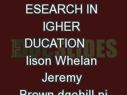 PRACTITIONER ESEARCH IN IGHER DUCATION     lison Whelan Jeremy Brown dgehill ni