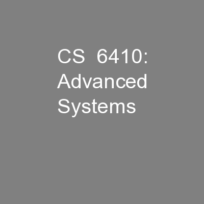 CS  6410: Advanced Systems