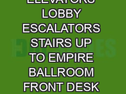 LOBBY ELEVATORS LOBBY ESCALATORS STAIRS UP TO EMPIRE BALLROOM FRONT DESK MAIN EN