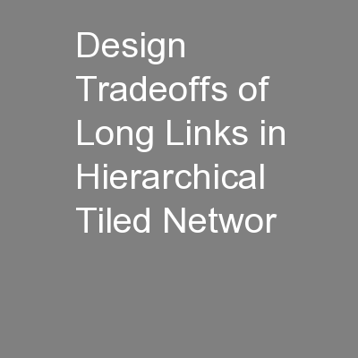 Design Tradeoffs of Long Links in Hierarchical Tiled Networ PowerPoint PPT Presentation