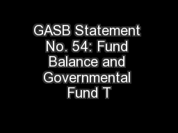 GASB Statement No. 54: Fund Balance and Governmental Fund T