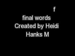 f final words Created by Heidi Hanks M PowerPoint PPT Presentation