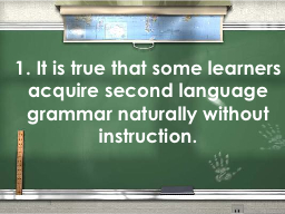 1. It is true that some learners acquire second language gr PowerPoint PPT Presentation