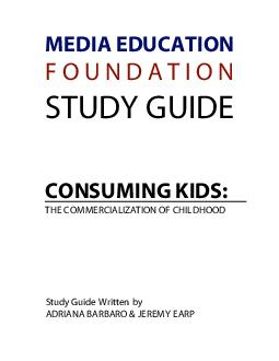 MEDIA EDUCATION F O U N D A T I O N STUDY GUIDE CONSUMING KIDS THE COMMERCIALIZATION OF CHILDHOOD Study Guide Written by ADRIANA BARBARO  JEREMY EARP  MEDIA EDUCATION FOUNDATION  www PowerPoint PPT Presentation