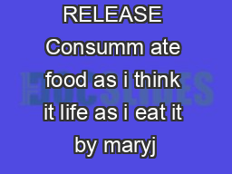 PRESS RELEASE Consumm ate food as i think it life as i eat it by maryj
