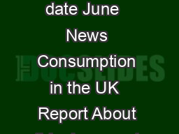 News consumption in the UK  Report Research Document Publication date June   News Consumption in the UK  Report About this document This report provides key findings from Ofcoms  research into news c