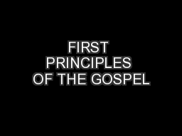 FIRST PRINCIPLES OF THE GOSPEL