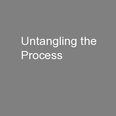 Untangling the Process