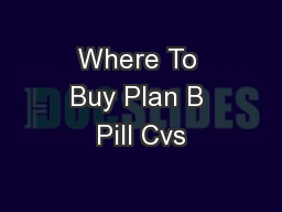 Where To Buy Plan B Pill Cvs PowerPoint PPT Presentation
