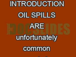 Preparing For Oil Spills Contingency Planning INTRODUCTION OIL SPILLS ARE unfortunately common events in many parts of the United States