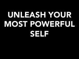UNLEASH YOUR MOST POWERFUL SELF
