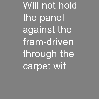 will not hold the panel against the fram-driven through the carpet wit