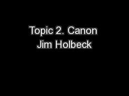 Topic 2. Canon Jim Holbeck