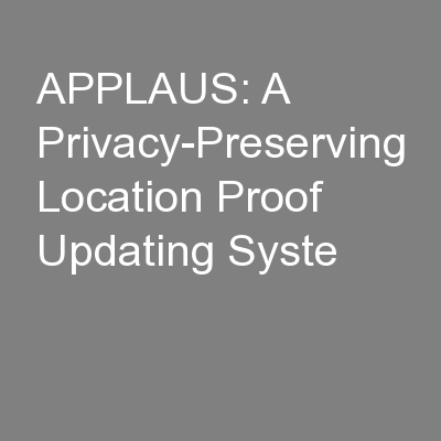 APPLAUS: A Privacy-Preserving Location Proof Updating Syste