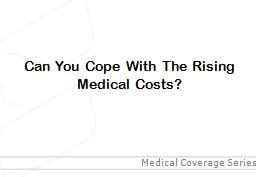 Can You Cope With The Rising Medical Costs? PowerPoint PPT Presentation