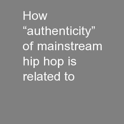 """How """"authenticity"""" of mainstream hip hop is related to"""