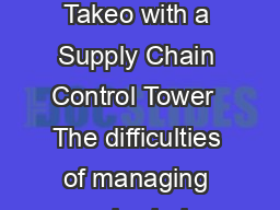By Jose Bleda Roddy Martin Tushar Narsana and Derek Jones Prepare for Takeo with a Supply Chain Control Tower  The difficulties of managing supply chains in these circumstances continue to have a mas