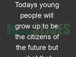 Teaching Controversial Issues Introduction Todays young people will grow up to be the citizens of the future but what that future holds for them is uncertain PowerPoint PPT Presentation