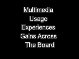 Multimedia Usage Experiences Gains Across The Board