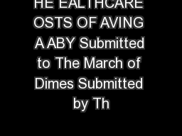 HE EALTHCARE OSTS OF AVING A ABY Submitted to The March of Dimes Submitted by Th